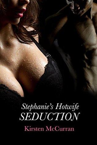 Stephanie's Hotwife Seduction