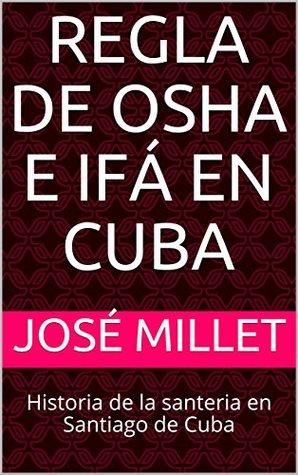 Regla de Osha e Ifá en Cuba: Historia de la santeria en Santiago de Cuba (Santiago de Cuba religiones afrocubanas nº 1)