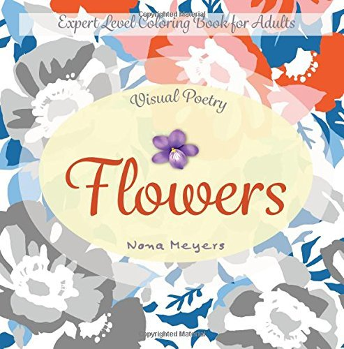 Visual Poetry: Expert Level Coloring Book for Adults (Vol. 1 Flowers) (Expert Level Coloring Books for Adults) (Volume 1)