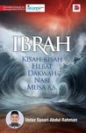 Ibrah: Kisah-Kisah Hebat Dakwah Nabi Musa A.S.