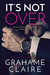 It's Not Over by Grahame Claire