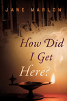 How Did I Get Here? by Jane  Marlow