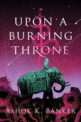 Upon a Burning Throne (Burnt Empire Saga, #1)