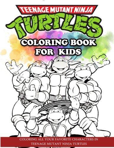 Teenage Mutant Ninja Turtles Coloring Book for Kids: Coloring All Your Favorite Characters in Teenage Mutant Ninja Turtles