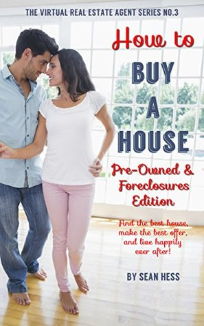 HOW TO BUY A HOUSE: PRE-OWNED & FORECLOSURES: How to buy the best house, make the best offer, and live happily ever after! (The Virtual Real Estate Agent Book 3)