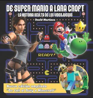 De Super Mario a Lara Croft: La historia oculta de los videojuegos