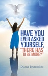 """Have You Ever Asked Yourself, """"There Has to Be More?"""" by Dianne Brizendine"""