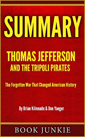 Summary - Thomas Jefferson and the Tripoli Pirates: The Forgotten War That Changed American History