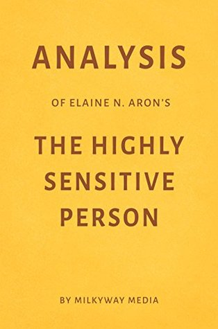 Analysis of Elaine N. Aron's The Highly Sensitive Person by Milkyway Media