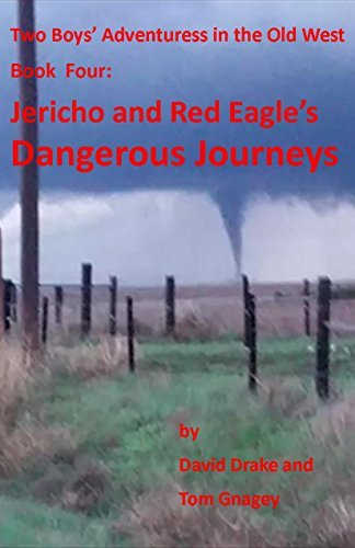 Jericho and Red Eagle's Dangerous Journeys: Two boys adventures in the old west (Jericho and Red Eagle's Adventures in the old Westr Book 4)