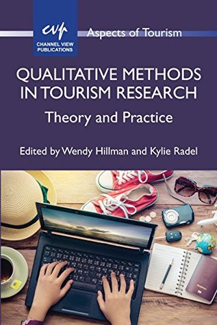 Qualitative Methods in Tourism Research: Theory and Practice (Aspects of Tourism Book 82)