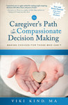 The Caregiver's Path to Compassionate Decision Making (2nd Edition)