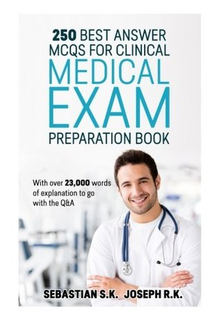 250 Best Answer MCQS for Clinical Medical Exam Preparation Book: With over 23000 words of explanation to go with the Q&A