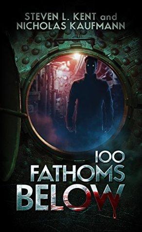 100 Fathoms Below  - Steven L Kent, Nicholas Kaufmann