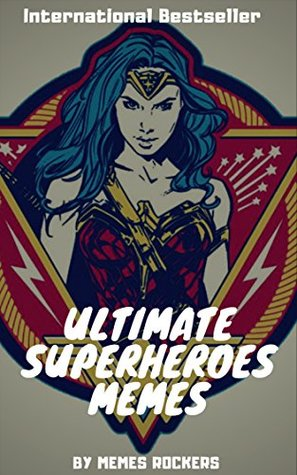 ULTIMATE SUPERHEROES MEMES: Wonderwoman,Ant Man, Avengers, Captain America, Deadpool, Hulk, Iron Man, Thor, Spiderman, X-Men