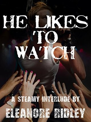 He-Likes-To-Watch-Eleanore-Ridley