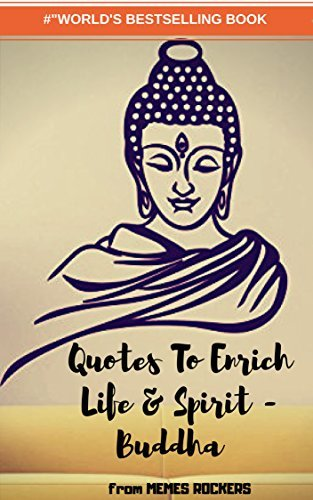 QUOTES TO ENRICH LIFE AND SPIRIT: ULIMATE COLLECTION OF BUDDHA'S QUOTES AND LESSONS ABOUT LIFE