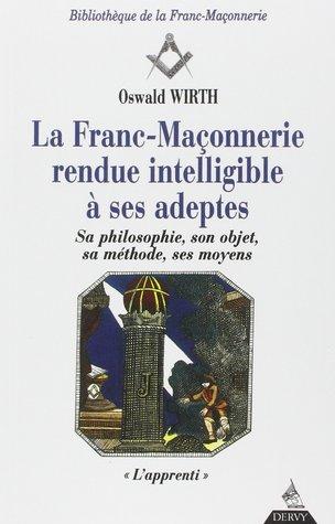 La Franc-maçonnerie rendue intelligible à ses adeptes, tome 1 : L'Apprenti