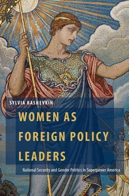 Women as Foreign Policy Leaders: National Security and Gender Politics in Superpower America