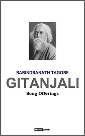 GITANJALI - RABINDRANATH TAGORE (WITH NOTES)(BIOGRAPHY)(ILLUSTRATED): SONG OFFERINGS