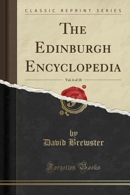 The Edinburgh Encyclopedia, Vol. 6 of 18