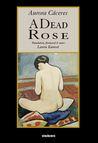 A Dead Rose by Aurora Cáceres