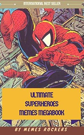 ULTIMATE SUPERHEROES MEMES: Ant Man, Avengers, Captain America, Deadpool, Hulk, Iron Man, Thor, Spiderman, X-Men
