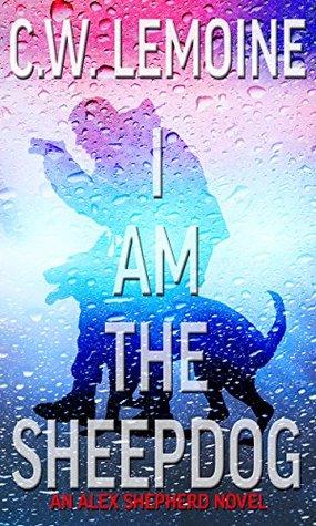 I Am The Sheepdog: An Alex Shepherd Novel