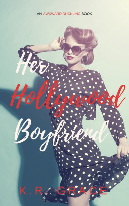 Her Hollywood Boyfriend by K.R. Grace