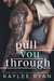 Pull You Through by Kaylee Ryan