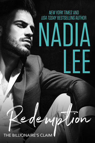 The Billionaire's Claim: Redemption by Nadia Lee