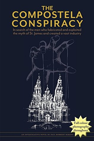 The Compostela Conspiracy: In search of the men who fabricated and exploited the myth of St. James and created a vast industry.