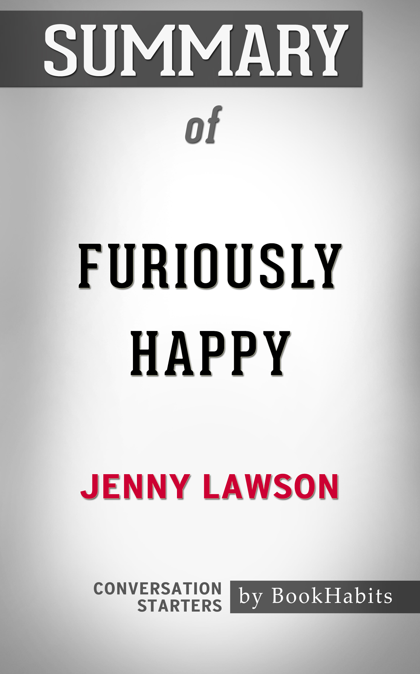 Summary of Furiously Happy: A Funny Book About Horrible Things by Jenny Lawson | Conversation Starters