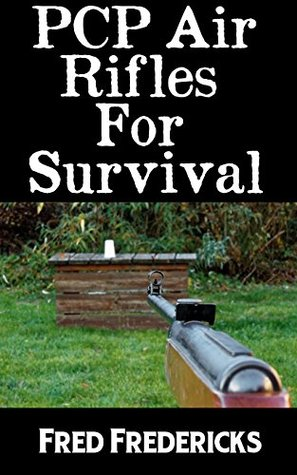 PCP Air Rifles For Survival: The Ultimate Beginner's Guide On The Best Makes and Models of PCP Air Rifles On The Market