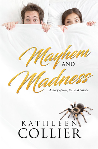 Mayhem and Madness: A Story of Love, Loss, And Lunacy