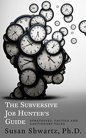 The Subversive Job Hunter's Guide: Strategies, Tactics and Cautionary Tales