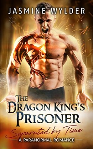 The Dragon King's Prisoner (Separated by Time, #1)