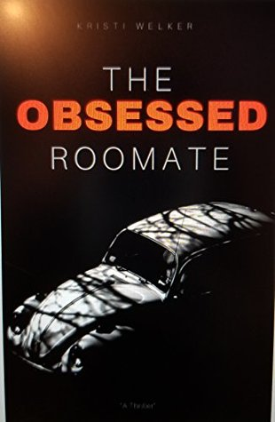 THE OBSESSED ROOMMATE : (Be Careful When You Go to College) (THE OBSESSED ROOMATE Book 1)