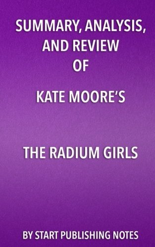 Summary, Analysis, and Review of Kate Moore's The Radium Girls: The Dark Story of America's Shining Women