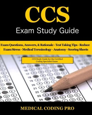 CCS Exam Study Guide - 2018 Edition: 100 Certified Coding Specialist Practice Exam Questions & Answers, Tips To Pass The Exam, Medical Terminology, ... To Reducing Exam Stress, and Scoring Sheets by Medical Coding Pro