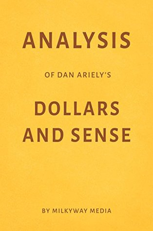 Analysis of Dan Ariely's Dollars and Sense by Milkyway Media
