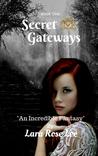 Secret Gateways : An Incredible Fantasy