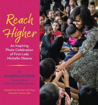 Reach Higher: An Inspiring Photo Celebration of First Lady Michelle Obama