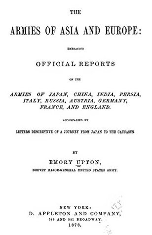The Armies of Asia and Europe: Embracing official reports on the armies of Japan, China, India, Persia, Italy, Russia, Austria, Germany, France, and England. Accompanied by letters...