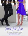 Just for Joy: Beyond Achievement