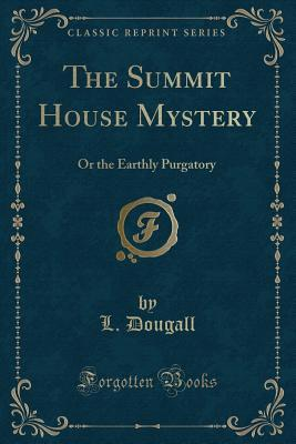 The Summit House Mystery: Or the Earthly Purgatory