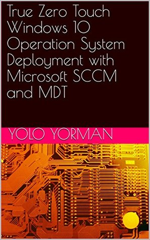 True Zero Touch Windows 10 Operation System Deployment with Microsoft SCCM and MDT