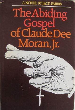 The Abiding Gospel of Claude Dee Moran, Jr. by Jack Farris