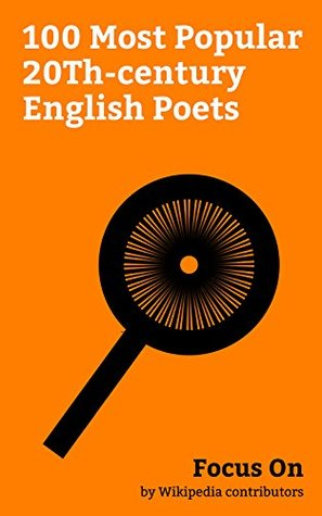 Focus On: 100 Most Popular 20Th-century English Poets: George Orwell, Rudyard Kipling, Lawrence Durrell, D. H. Lawrence, John Berger, G. K. Chesterton, ... John Cooper Clarke, W. H. Auden, etc.