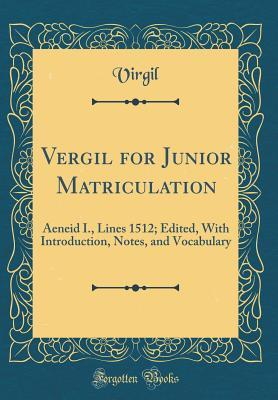 Vergil for Junior Matriculation: Aeneid I., Lines 1512; Edited, with Introduction, Notes, and Vocabulary